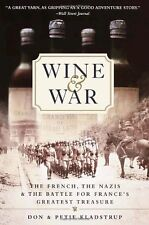 Wine and War: The French, the Nazis, and the Battle for France`s Greatest Treasu