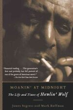 Moanin' At Midnight : The Life And Times Of Howlin' Wolf, Paperback by Segres...