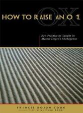 How to Raise an Ox : Zen Practice as Taught in Master Dogen's Shobogenzo by...