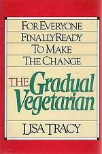 The Gradual Vegetarian: For Everyone Finally Ready to Make the Change Tracy, Li