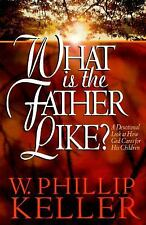 What Is the Father Like? : A Devotional Look at How God Cares for His...