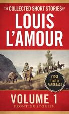 The Collected Short Stories of Louis LAmour, Volume 1: Frontier Stories by Loui