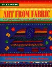 Art from Fabric: With Projects Using Rags, Old Clothing, and Remnants...(ex lib)