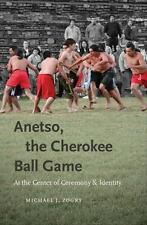 Anetso, the Cherokee Ball Game: At the Center of Ceremony and Identity (Paperbac