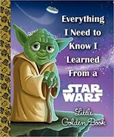 Everything I Need to Know I Learned From a Star Wars Little Golden Book (Star