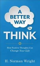 A Better Way to Think : How Positive Thoughts Can Change Your Life by H. Norman
