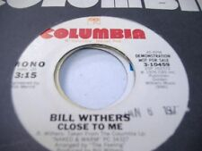 Soul Promo 45 BILL WITHERS Close To Me on Columbia (promo)
