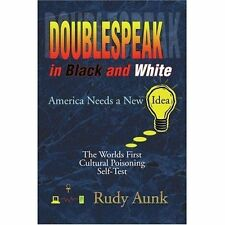 Doublespeak in Black and White: America Needs a New Idea, the Worlds First...