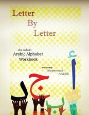 Letter by Letter : Abu Taubah's Arabic Alphabet Workbook by Abu Taubah and...