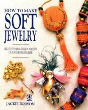 Creative Machine Arts: How to Make Soft Jewelry by Jackie Dodson (1991, Paperbac