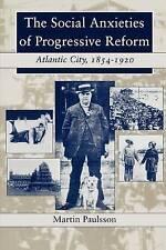 The Social Anxieties of Progressive Reform: Atlantic City, 1854-1920 (The Americ