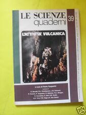 LE SCIENZE QUADERNI N°39 L'ATTIVITA' VULCANICA DICEMBRE 1987