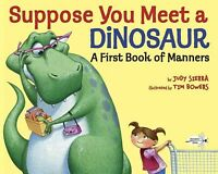 Suppose You Meet a Dinosaur : A First Book of Manners, Paperback by Sierra, J...