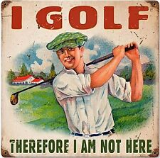 I Golf Therefore I Am Not Here rusted funny metal sign 300mm x 300mm (pst 1212)