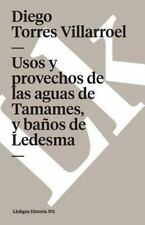 Usos y Provechos de Las Aguas de Tamames, y Baños de Ledesma by Diego Torres...