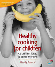 Good, Healthy Cooking for Children: Help Your Kids to Dump the Junk (52 Brillian
