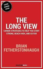 The Long View: Career Strategies to Start Strong, Reach High, and Go Far