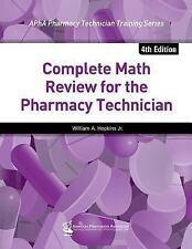 Complete Math Review for the Pharmacy Technician, 4e by William A., Jr....