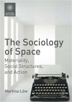 The Sociology of Space: Materiality, Social Structures, and Action (Paperback or