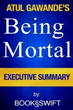 Executive Summary of Being Mortal: Medicine and What Matters in the End...