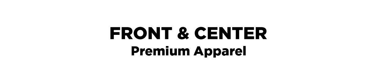 FRONT & CENTER - Premium Apparel