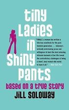 Tiny Ladies in Shiny Pants : Based on a True Story by Jill Soloway PB Book