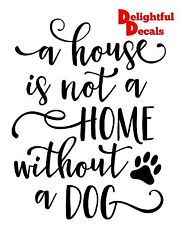 A HOUSE IS NOT A HOME WITHOUT A DOG VINYL STICKER DECAL DIY GIFT RIBBA FRAME