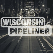 Wisconsin Pipeliner Pipe Liner Decal Vinyl Oil Gas Pipeline Sticker Green Bay
