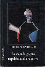 STORIA GAROFALO GIUSEPPE LA SECONDA GUERRA NAPOLETANA ALLA CAMORRA