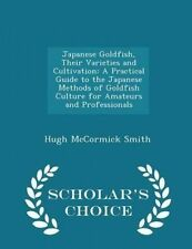 Japanese Goldfish Their Varieties Cultivation Practical G by Smith Hugh McCormic