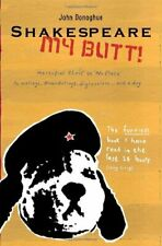 Shakespeare My Butt!: Marsupial Elvis to No Place . by John Donoghue Paperback