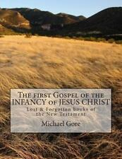 The First Gospel of the INFANCY of JESUS CHRIST : Lost and Forgotten Books of...