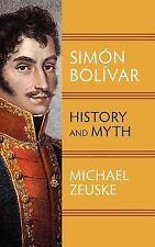 Simon Bolivar : History and Myth by Michael Zeuske (2012, Hardcover)