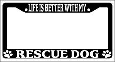Black License Plate Frame Life Is Better With My Rescue Dog Auto Accessory 629