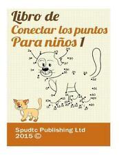 Libro de Conectar Los Puntos para Niños 1 by Spudtc Publishing Ltd (2015,...