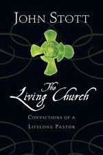 The Living Church : Convictions of a Lifelong Pastor by John Stott (2011,...