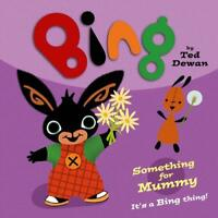 Something for Mummy (Bing) by Dewan, Ted, NEW Book, FREE & Fast Delivery, (Paper