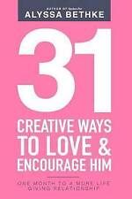 31 Creative Ways to Love & Encourage Him  : One Month to a More Life Giving