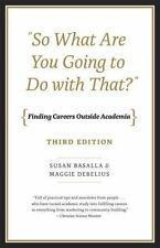 """So What Are You Going to Do with That?"": Finding Careers Outside Academia, Thir"