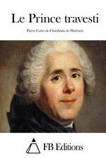 Le Prince Travesti by Pierre Carlet De Chamblain De Marivaux (2015, Paperback)