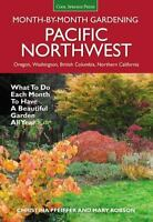 Pacific Northwest Month-by-Month Gardening: What to Do Each Month to Have a Beau