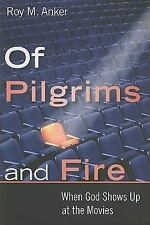 Of Pilgrims and Fire: When God Shows Up at the Movies, Anker, Roy M., Good Condi