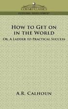 How to Get on in the World, or a Ladder by A. R. Calhoun (2005, Paperback)