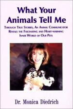 What Your Animals Tell Me by Monica Diedrich by Dr. Monica Diedrich