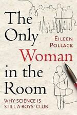 The Only Woman in the Room : Why Science Is Still a Boys' Club by Eileen...