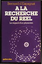 BERNARD D'ESPAGNAT, A LA RECHERCHE DU RÉEL - REGARD D'UN PHYSICIEN
