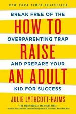 How to Raise an Adult: Break Free of the Overparenting Trap and Prepare Your Kid