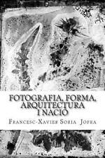 Fotografia, Forma, Arquitectura I Nació : Un Assaig Sobre la Recerca a Través...
