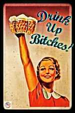 DRINK UP BITCHES! METAL SIGN 8X12 MADE IN USA! SHE SHED WOMAN CAVE OFFICE HUMOR