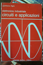 Elettronica industriale - circuiti e applicazioni G. Figini ed. Delfino 1987